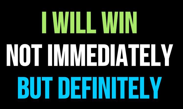 I Will Win Not Immediately But Definitely Inspirational Quote